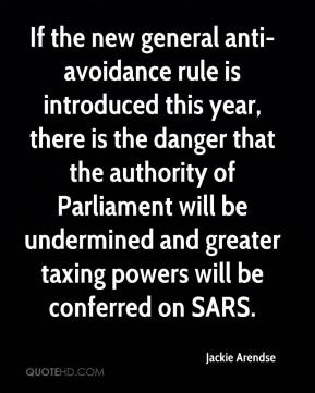 Jackie Arendse - If the new general anti- avoidance rule is introduced this year, there is the danger that the authority of Parliament will be undermined and greater taxing powers will be conferred on SARS.