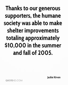 Jackie Kirven - Thanks to our generous supporters, the humane society was able to make shelter improvements totaling approximately $10,000 in the summer and fall of 2005.