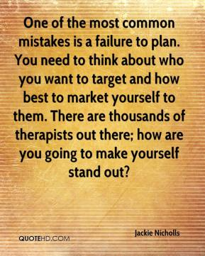 Jackie Nicholls - One of the most common mistakes is a failure to plan. You need to think about who you want to target and how best to market yourself to them. There are thousands of therapists out there; how are you going to make yourself stand out?