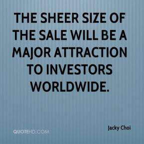 Jacky Choi - The sheer size of the sale will be a major attraction to investors worldwide.