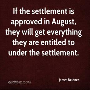 James Beldner - If the settlement is approved in August, they will get everything they are entitled to under the settlement.
