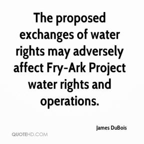 James DuBois - The proposed exchanges of water rights may adversely affect Fry-Ark Project water rights and operations.
