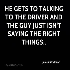 James Strickland - He gets to talking to the driver and the guy just isn't saying the right things.