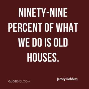 Ninety-nine percent of what we do is old houses.