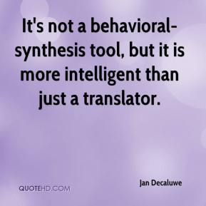 Jan Decaluwe - It's not a behavioral-synthesis tool, but it is more intelligent than just a translator.