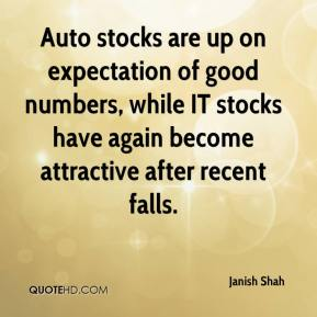 Janish Shah  - Auto stocks are up on expectation of good numbers, while IT stocks have again become attractive after recent falls.