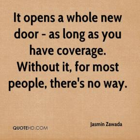 Jasmin Zawada  - It opens a whole new door - as long as you have coverage. Without it, for most people, there's no way.
