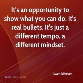 Jason Jefferson - It's an opportunity to show what you can do. It's real bullets. It's just a different tempo, a different mindset.