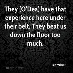 Jay Webber  - They (O'Dea) have that experience here under their belt. They beat us down the floor too much.