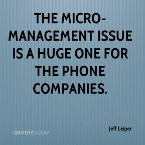 Jeff Leiper  - The micro-management issue is a huge one for the phone companies.