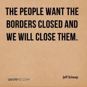 Jeff Schoep  - The people want the borders closed and we will close them.