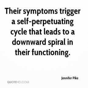 Jennifer Pike  - Their symptoms trigger a self-perpetuating cycle that leads to a downward spiral in their functioning.