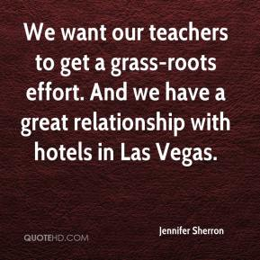 We want our teachers to get a grass-roots effort. And we have a great relationship with hotels in Las Vegas.