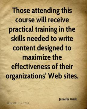 Jennifer Urick  - Those attending this course will receive practical training in the skills needed to write content designed to maximize the effectiveness of their organizations' Web sites.