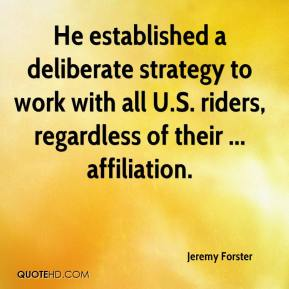 Jeremy Forster  - He established a deliberate strategy to work with all U.S. riders, regardless of their ... affiliation.
