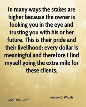 In many ways the stakes are higher because the owner is looking you in the eye and trusting you with his or her future. This is their pride and their livelihood; every dollar is meaningful and therefore I find myself going the extra mile for these clients.