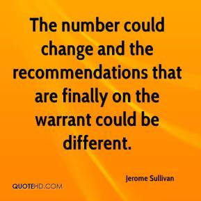 The number could change and the recommendations that are finally on the warrant could be different.