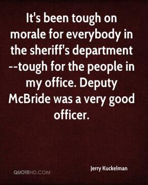 Jerry Kuckelman  - It's been tough on morale for everybody in the sheriff's department --tough for the people in my office. Deputy McBride was a very good officer.