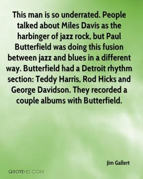 This man is so underrated. People talked about Miles Davis as the harbinger of jazz rock, but Paul Butterfield was doing this fusion between jazz and blues in a different way. Butterfield had a Detroit rhythm section: Teddy Harris, Rod Hicks and George Davidson. They recorded a couple albums with Butterfield.