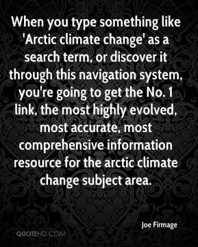 Joe Firmage  - When you type something like 'Arctic climate change' as a search term, or discover it through this navigation system, you're going to get the No. 1 link, the most highly evolved, most accurate, most comprehensive information resource for the arctic climate change subject area.