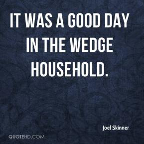 Joel Skinner  - It was a good day in the Wedge household.