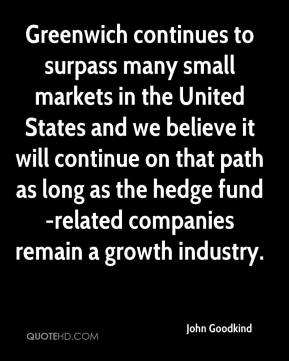 John Goodkind  - Greenwich continues to surpass many small markets in the United States and we believe it will continue on that path as long as the hedge fund-related companies remain a growth industry.