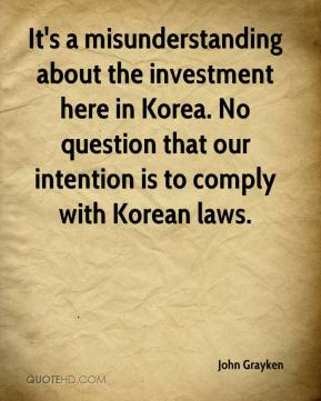 John Grayken  - It's a misunderstanding about the investment here in Korea. No question that our intention is to comply with Korean laws.