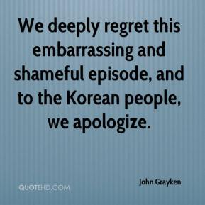 John Grayken  - We deeply regret this embarrassing and shameful episode, and to the Korean people, we apologize.