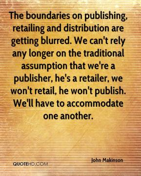 John Makinson  - The boundaries on publishing, retailing and distribution are getting blurred. We can't rely any longer on the traditional assumption that we're a publisher, he's a retailer, we won't retail, he won't publish. We'll have to accommodate one another.