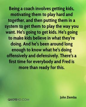 Being a coach involves getting kids, motivating them to play hard and together, and then putting them in a system to get them to play the way you want. He's going to get kids. He's going to make kids believe in what they're doing. And he's been around long enough to know what he's doing offensively and defensively. There's a first time for everybody and Fred is more than ready for this.