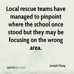 Joseph Chang  - Local rescue teams have managed to pinpoint where the school once stood but they may be focusing on the wrong area.