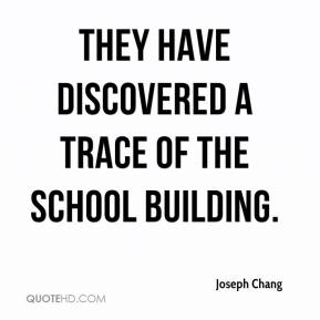 Joseph Chang  - They have discovered a trace of the school building.