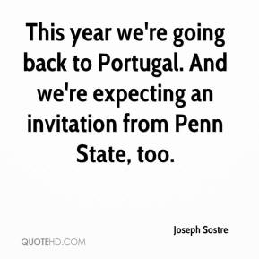 Joseph Sostre  - This year we're going back to Portugal. And we're expecting an invitation from Penn State, too.