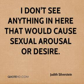 Judith Silverstein  - I don't see anything in here that would cause sexual arousal or desire.