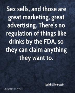 Judith Silverstein  - Sex sells, and those are great marketing, great advertising. There's no regulation of things like drinks by the FDA, so they can claim anything they want to.