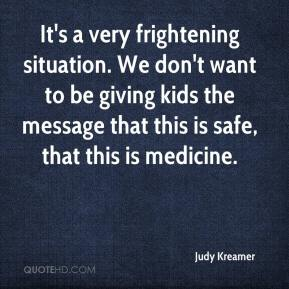It's a very frightening situation. We don't want to be giving kids the message that this is safe, that this is medicine.