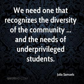 Julia Samuels  - We need one that recognizes the diversity of the community ... and the needs of underprivileged students.