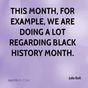 Julie Boll  - This month, for example, we are doing a lot regarding Black History Month.