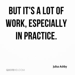 Julius Ashby  - But it's a lot of work, especially in practice.