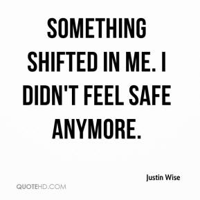 Justin Wise  - Something shifted in me. I didn't feel safe anymore.