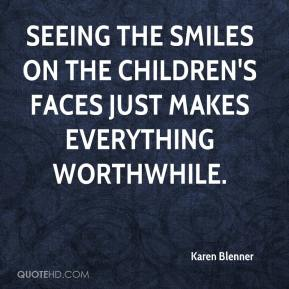 Karen Blenner  - Seeing the smiles on the children's faces just makes everything worthwhile.