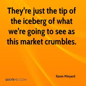 Karen Minyard  - They're just the tip of the iceberg of what we're going to see as this market crumbles.