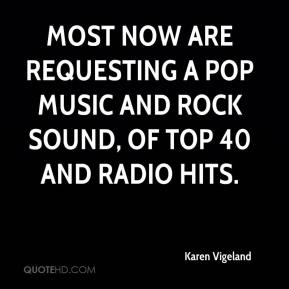 Karen Vigeland  - Most now are requesting a pop music and rock sound, of Top 40 and radio hits.
