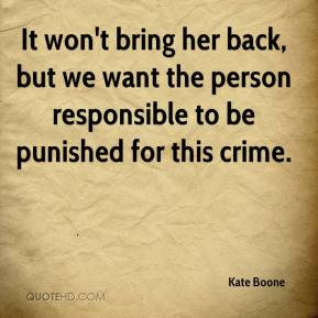 Kate Boone  - It won't bring her back, but we want the person responsible to be punished for this crime.