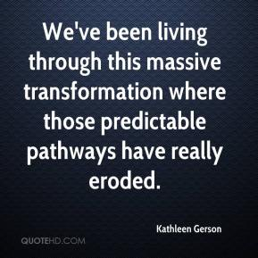 Kathleen Gerson  - We've been living through this massive transformation where those predictable pathways have really eroded.