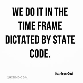 Kathleen Guzi  - We do it in the time frame dictated by state code.