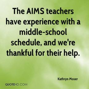 Kathryn Moser  - The AIMS teachers have experience with a middle-school schedule, and we're thankful for their help.