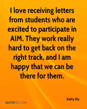 Kathy Ely  - I love receiving letters from students who are excited to participate in AIM. They work really hard to get back on the right track, and I am happy that we can be there for them.