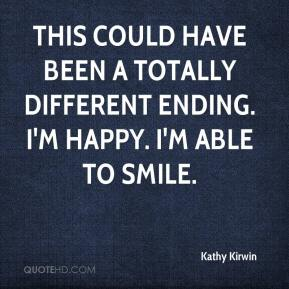 Kathy Kirwin  - This could have been a totally different ending. I'm happy. I'm able to smile.