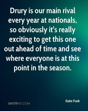 Katie Funk  - Drury is our main rival every year at nationals, so obviously it's really exciting to get this one out ahead of time and see where everyone is at this point in the season.